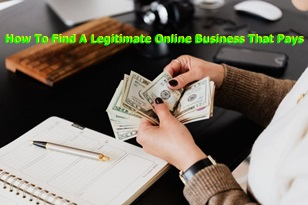 How To Find A Legitimate Online Business That Pays –  Stop Internet Work-At-Home Business Scams